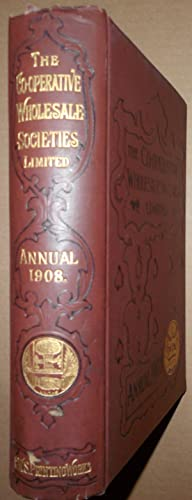 The Co-operative Wholesale Societies Limited: Annual for 1908: Co-operative Wholesale Society