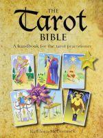 The Tarot Bible: A Work Book for the Tarot Practitioner