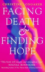 Facing Death and Finding Hope: A Guide: Longaker, Christine