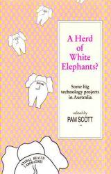 A Herd of White Elephants? Some big technology projects in Australia: Scott, Pam (Editor)