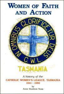 Women of Faith and Action: History of the Catholic Women's League, Tasmania, 1941-1986: Nuss, ...