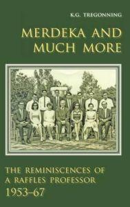 Merdeka and Much More: The Reminiscences of: K. G. Tregonning