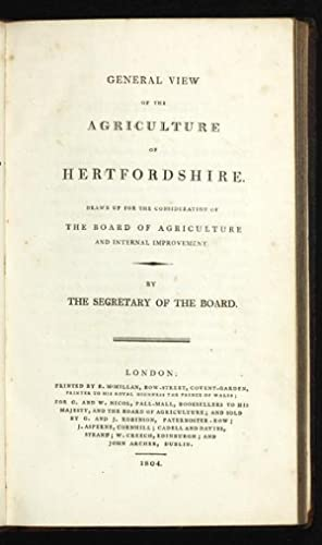 General View of the Agriculture of Hertfordshire. Drawn up for the Consideration of the Board of ...