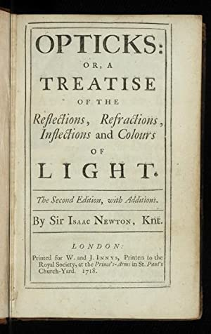Opticks: or, a Treatise of the Reflections, Refractions, Inflections and Colours of Light. The Se...