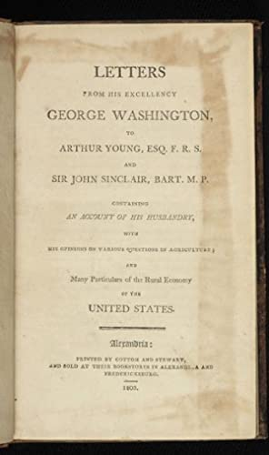 Letters from His Excellency George Washington, to Arthur Young, Esq., F.R.S., and Sir John Sincla...