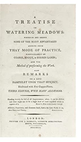 A Treatise on Watering Meadows: wherein are shewn some of the many Advantages arising from that M...