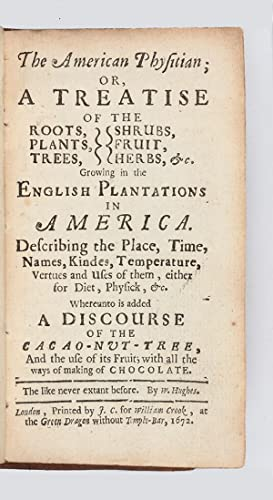 The American Physitian; or, a Treatise of the Roots, Plants, Trees, Shrubs, Fruit, Herbs &c. grow...
