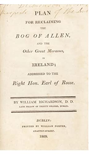 Plan for Reclaiming the Bog of Allen, and the Other Great Morasses, in Ireland; addressed to the ...