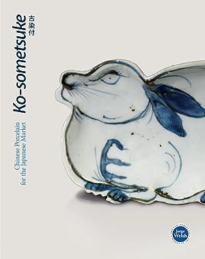 Ko-sometsuke: Chinese Porcelain for the Japanese Market: Jorge Welsh (ed.)