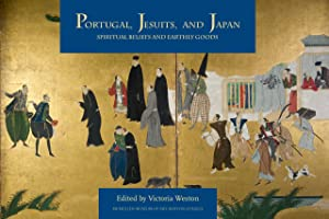 Portugal, Jesuits, and Japan: Spiritual Beliefs and: Weston, Victoria (editor);Javellana,