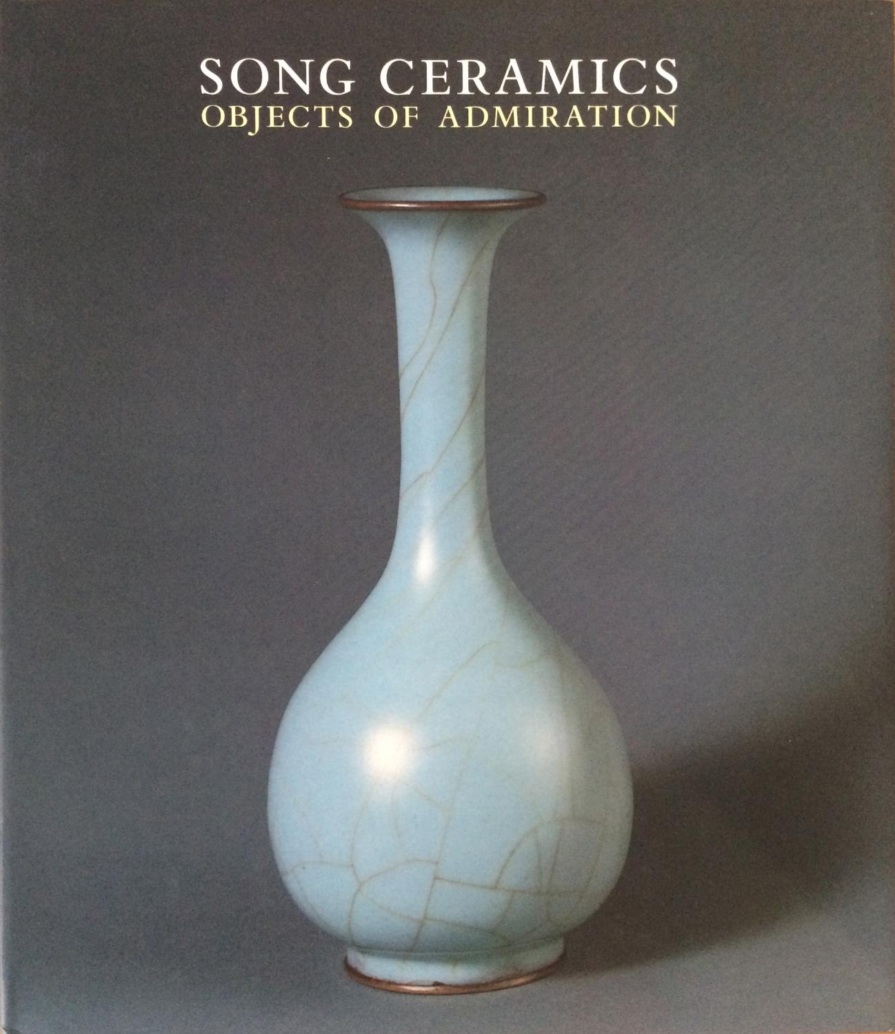 Song ceramics : objects of admiration: Stacey Pierson; Shane McCausland; Percival David Foundation ...