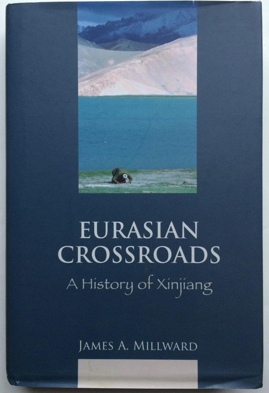 Eurasian Crossroads: A History of Xinjiang: James A. Millward