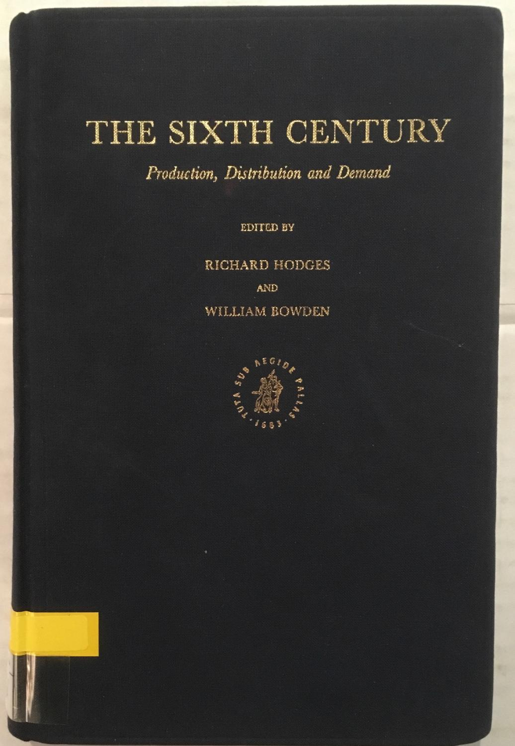 The Sixth Century: Production, Distribution and Demand (Transformation of the Roman World, 3) - edited by Richard Hodges and William Bowden
