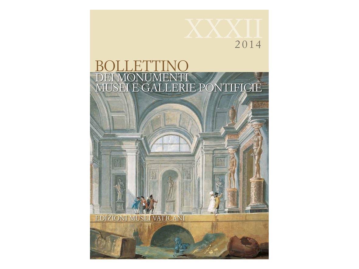 Bollettino dei Monumenti Musei e Gallerie Pontificie – XXXII, 2014 - Edited by Cristina Pantanella