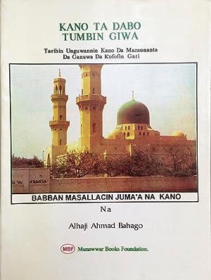 Kano ta dabo tumbin giwa : tarihin unguwannin Kano da mazaunanta da ganuwa da kofofin Gari: Ahmad ...