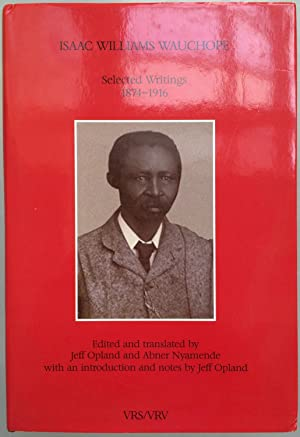 Isaac Williams Wauchope : selected writings, 1874-1916: Isaac Williams Wauchope; ed. and transl. by...