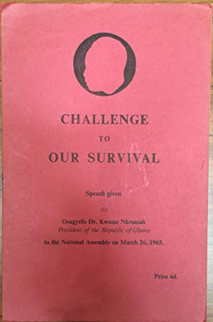Challenge to our survival. speech given by: Dr. Kwame Nkrumah