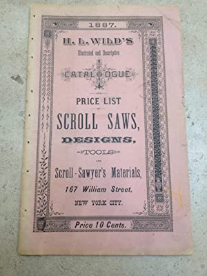 H.L.Wild?s Illustrated and Descriptive Catalogue and Price List of Scroll Saws, designs, tools an...