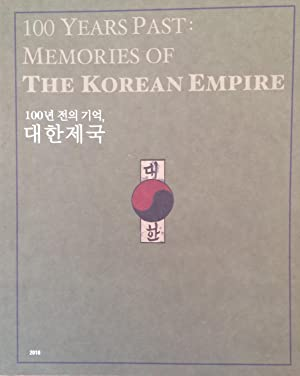 100 years past : memories of the Korean Empire = 100-nyon chon-ui kiok taehan cheguk