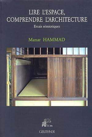 Lire l'Espace, Comprendre l'Architecture : Essais Semiotiques: Manar Hammad