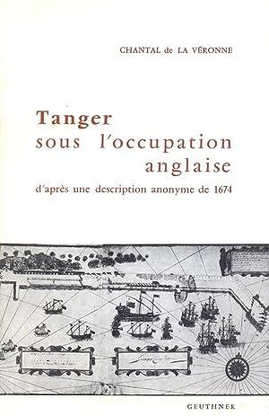 Tanger sous l'occupation anglaise : D'après une description anonyme de 1674: ...