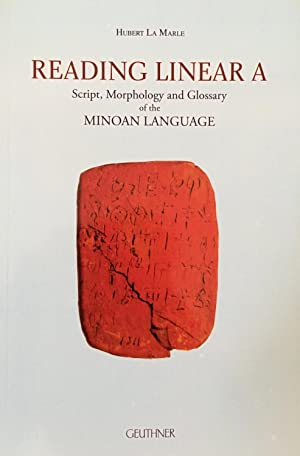 Reading Linear A : Script, Morphology and Glossary of the Minoan Language
