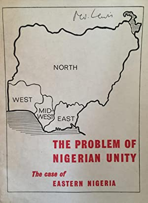 The problem of Nigerian unity : the case of Eastern Nigeria.