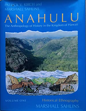 Anahulu: Historical Ethnography Volume 1: Anthropology of History in the Kingdom of Hawaii