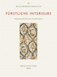 Fürstliche Interieurs: Dekorationstextilien des 18. Jahrhunderts (Riggisberger: Anna Jolly