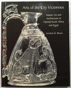 Arts of the City Victorious: Islamic Art: Bloom, Jonathan M