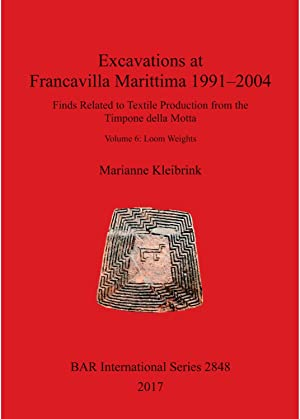 Excavations at Francavilla Marittima 1991-2004: Loom Weights Volume 6: Finds Related to Textile P...