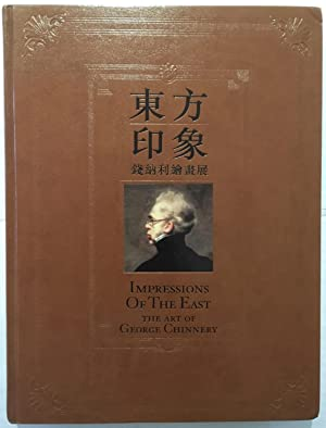 Impressions of the East : The Art of George Chinnery = Dong fang yin xiang : Qiannali hui hua zhan