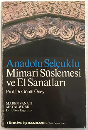 Anadolu Selcuklu mimari suslemesi ve el sanatlari : maden sanati = Architctural decoration and mi...