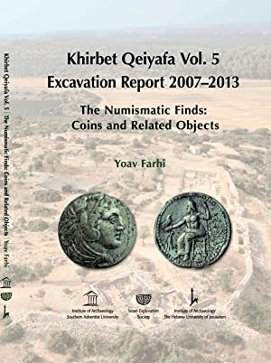 Khirbet Qeiyafa Vol. 5: Excavation Report 2007–2013,: Yoav Farhi ;