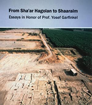 From Sha'ar Hagolan to Shaaraim: Essays in honor of Prof. Yosef Garfinkel