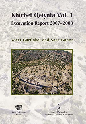 Khirbet Qeiyafa - Volume I Excavation Report: Gardfinkel, Yosef; Ganor,
