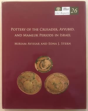 IAA Reports 26: Pottery Of The Crusader, Ayyubid And Mamluk Periods In Israel