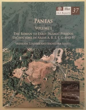 IAA Reports 37: Paneas I. The Roman to Early Islamic Periods, Excavations in Areas A, B, E, F, G ...