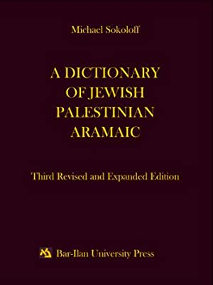 A dictionary of Jewish Palestinian Aramaic of the Byzantine period [Third revised and expanded ed...