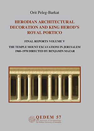 Qedem 57 : Herodian Architectural Decoration and King Herod's Royal Portico Final Reports - Volum...