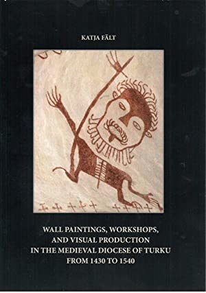 Wall paintings, workshops, and visual production in the Medieval Diocese of Turku from 1430 to 1540