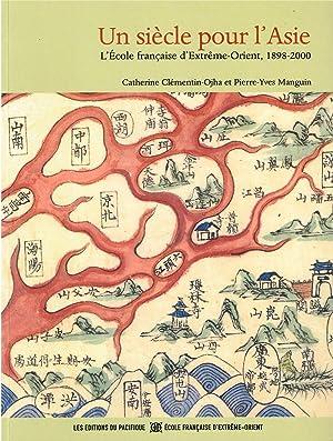 Un siècle pour l'Asie : l'Ecole française: Catherine Clementin-Ojha, Pierre-Yves