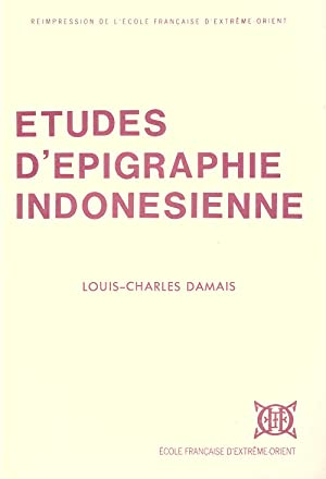Études d'Epigraphie Indonesienne [Réimpression de l'École française: Damais Louis-Charles