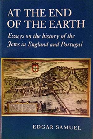 At The End Of The Earth - Essays On The History Of The Jews In England And Portugal.