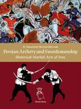 Persian archery and swordsmanship : historical martial arts of Iran