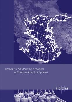 Harbours and maritime networks as complex adaptive systems [RGZM Tagungen, Bd. 23.]