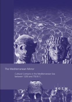 The Mediterranean mirror : cultural contacts in the Mediterranean Sea between 1200 and 750 B.C. [...