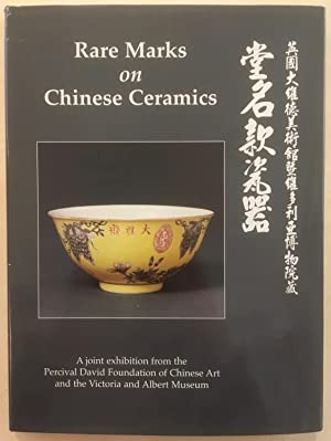 Rare Marks on Chinese Ceramics : a joint exhibition of the Percival David Foundation of Chinese A...