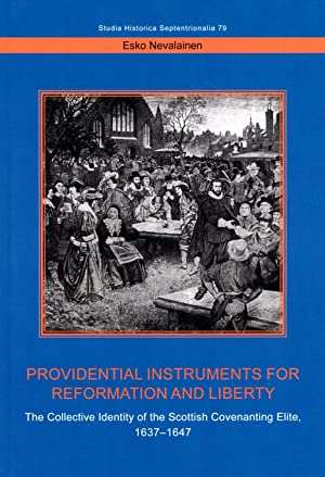 Providential Instruments for Reformation and Liberty : The Collective Identity of the Scottish Co...