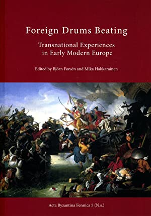 Foreign drums beating : transnational experiences in Early Modern Europe [Acta Byzantina Fennica,...